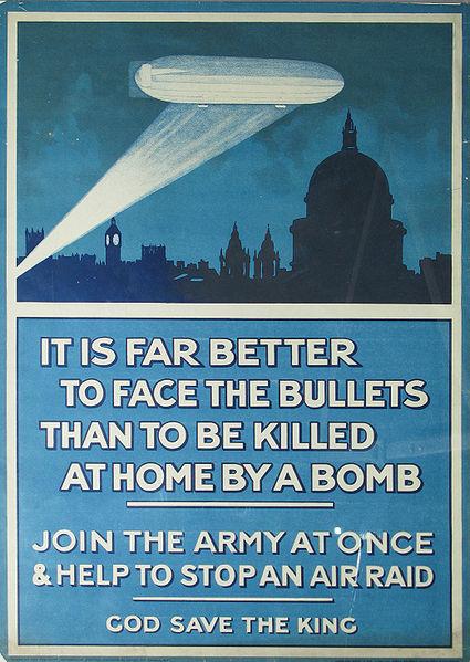 Британский плакат времён Первой мировой войны: «Намного лучше встретить пули, чем быть убитым дома бомбой. Вступай в армию немедленно и помоги остановить воздушный рейд. Боже, храни короля!»