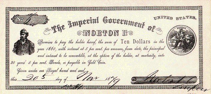 Один из десятидолларовых векселей с 5 % дивидендами, выпущенных в обращение императором Нортоном I. Любопытно, что годом погашения векселей оказался год его смерти